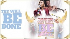 Frank Edwards - Thy Will Be Done ft Nathaniel Bassey